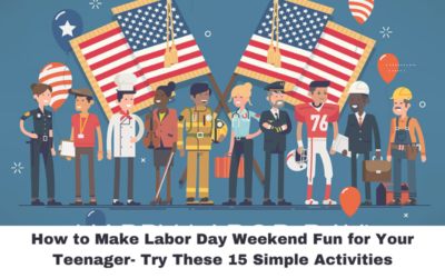 How to Make Labor Day Weekend Fun for Your Teenager- Try These 15 Simple Activities